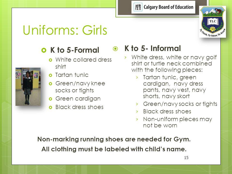 Uniforms: Girls K to 5-Formal White collared dress shirt Tartan tunic Green/navy knee socks or tights Green cardigan Black dress shoes 15 Non-marking