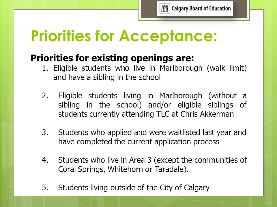 Priorities for Acceptance: 18 Priorities for existing openings are: 1.Eligible students who live in Marlborough (walk limit) and have a sibling in the