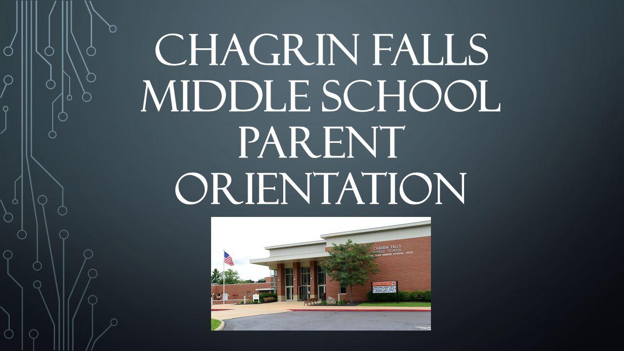 CHAGRIN FALLS MIDDLE SCHOOL PARENT ORIENTATION