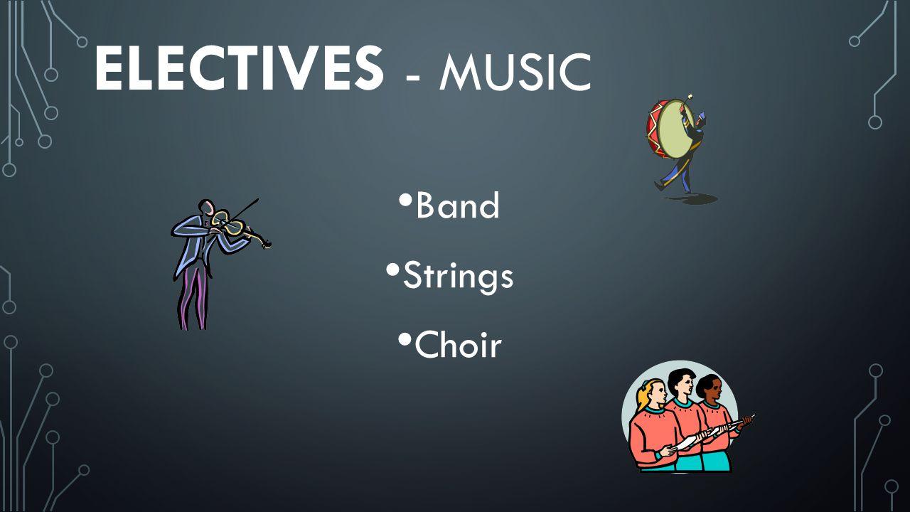 ELECTIVES - MUSIC Band Strings Choir