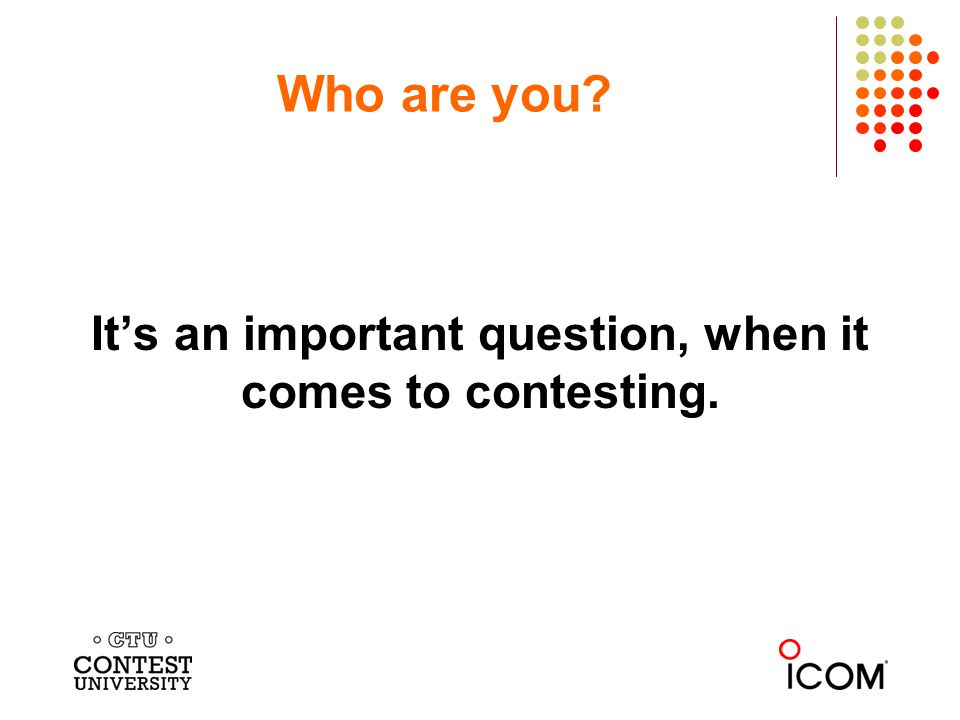 Who are you? Its an important question, when it comes to contesting.