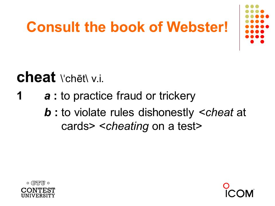 Consult the book of Webster.cheat \ ˈ chēt\ v.i.
