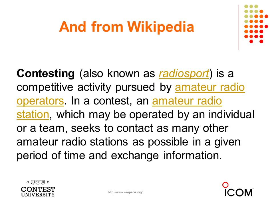 And from Wikipedia Contesting (also known as radiosport) is a competitive activity pursued by amateur radio operators.