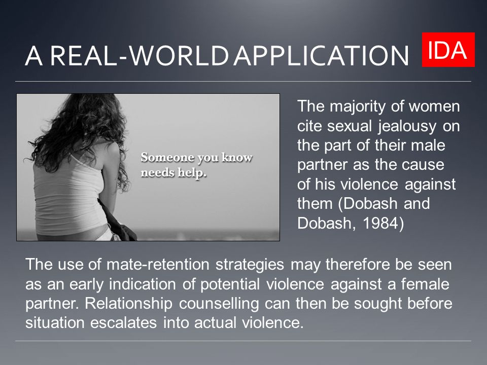 A REAL-WORLD APPLICATION The majority of women cite sexual jealousy on the part of their male partner as the cause of his violence against them (Dobas