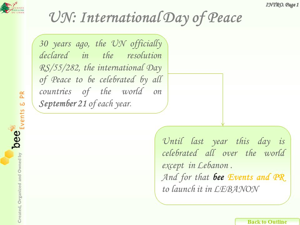 Back to Outline By taking part to such event YOUR partnership shows YOUR support - For a noble international cause - For the reputation of a Lebanon that wishes to promote this cause and prove its passivity and democracy - For a highly promoted cultural and sports event event UN: International Day of Peace INTRO.