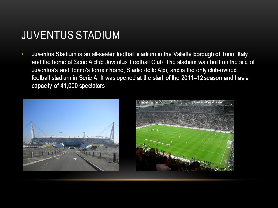 JUVENTUS STADIUM Juventus Stadium is an all-seater football stadium in the Vallette borough of Turin, Italy, and the home of Serie A club Juventus Foo