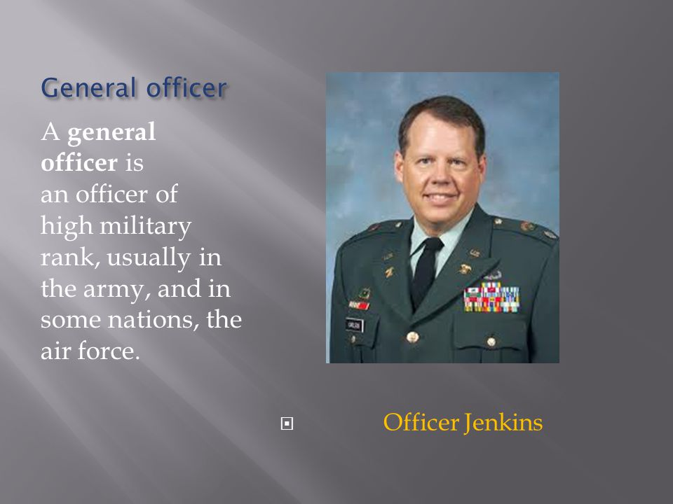 General officer A general officer is an officer of high military rank, usually in the army, and in some nations, the air force. Officer Jenkins