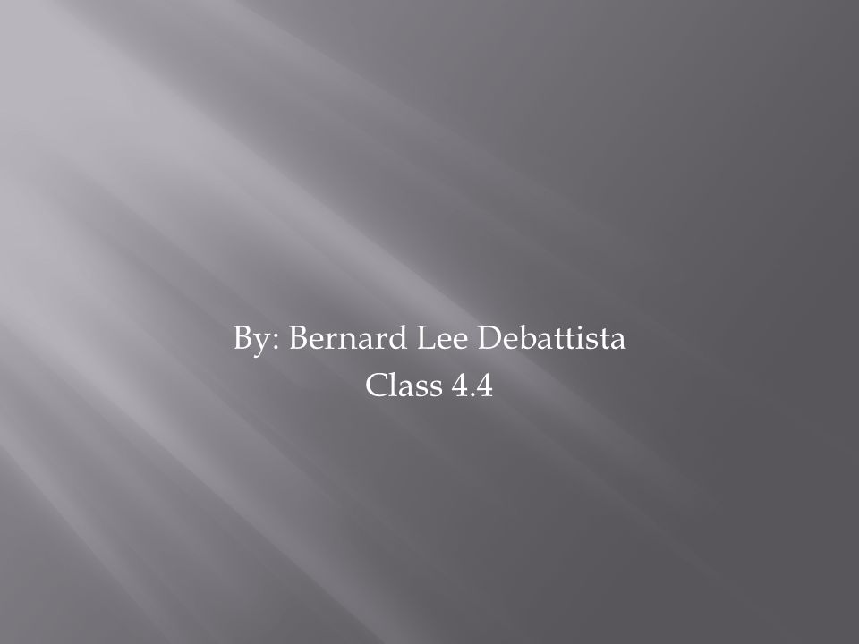 By: Bernard Lee Debattista Class 4.4