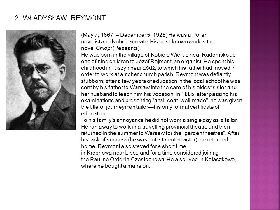 2. WŁADYSŁAW REYMONT (May 7, 1867 – December 5, 1925) He was a Polish novelist and Nobel laureate.