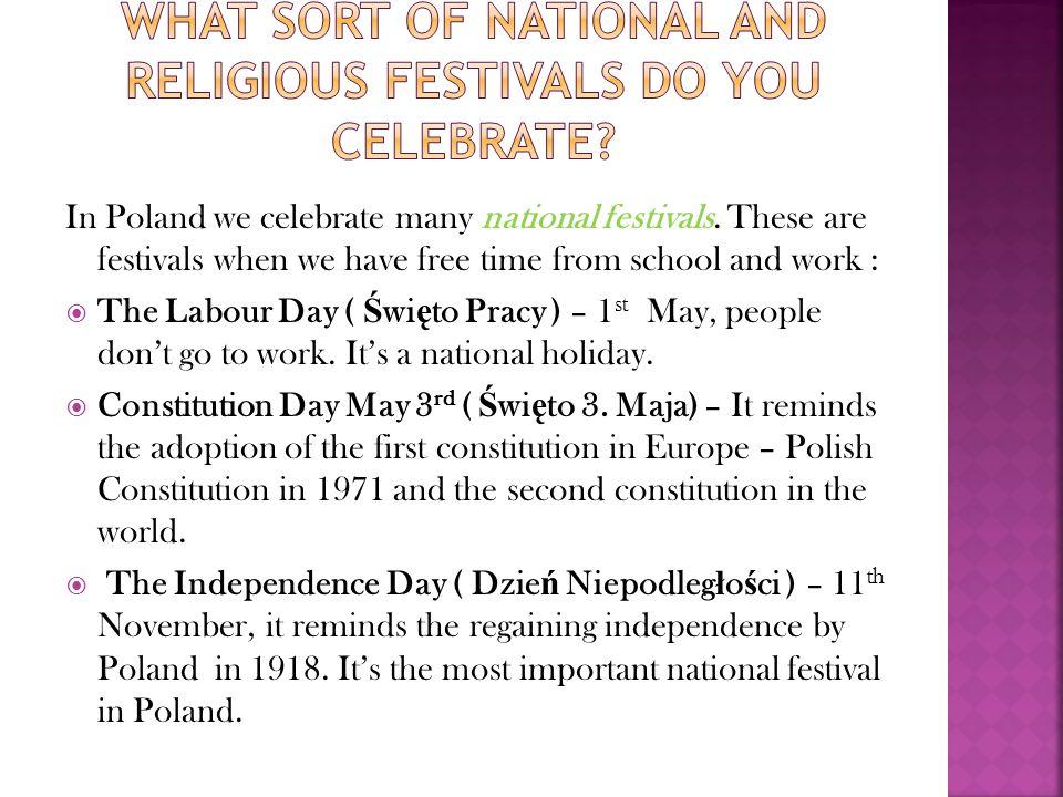 In Poland we celebrate many national festivals.