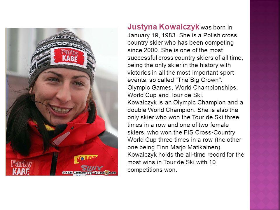 Justyna Kowalczyk was born in January 19, 1983.