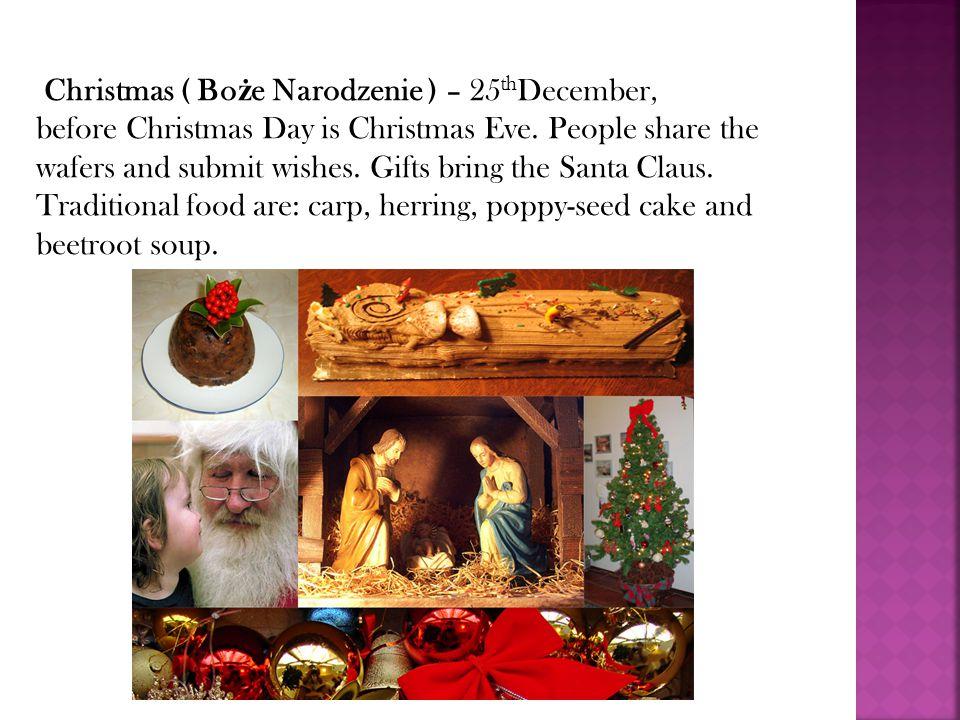 Christmas ( Bo ż e Narodzenie ) – 25 th December, before Christmas Day is Christmas Eve.