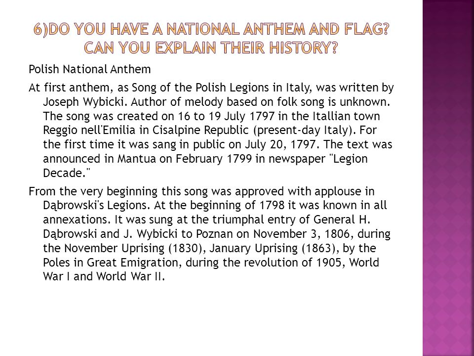 Polish National Anthem At first anthem, as Song of the Polish Legions in Italy, was written by Joseph Wybicki.