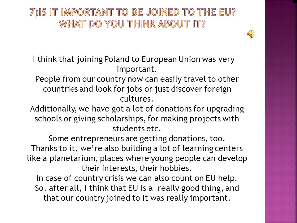 I think that joining Poland to European Union was very important.