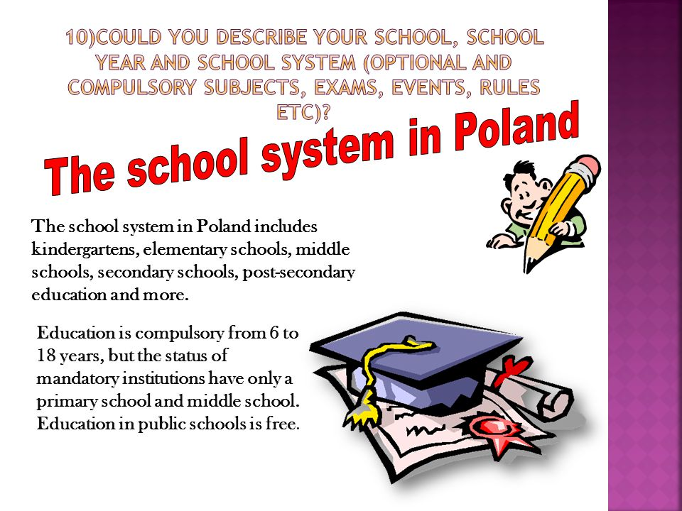 The school system in Poland includes kindergartens, elementary schools, middle schools, secondary schools, post-secondary education and more.