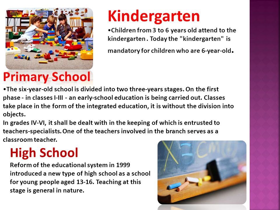 Kindergarten Children from 3 to 6 years old attend to the kindergarten. Today the