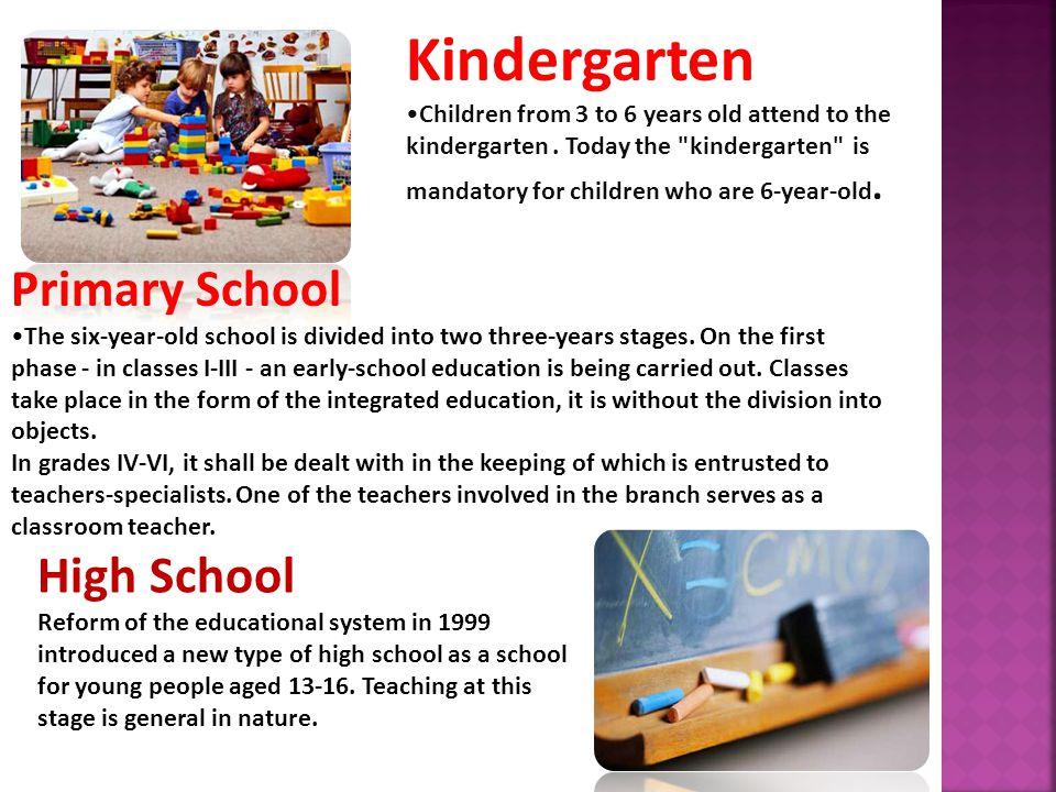 Kindergarten Children from 3 to 6 years old attend to the kindergarten.