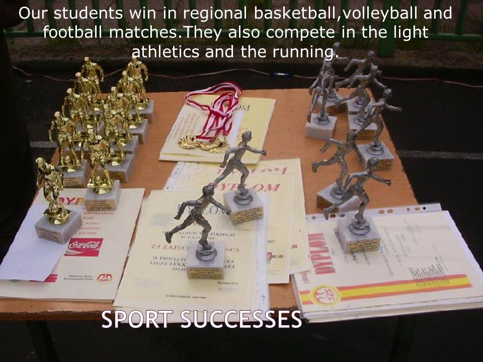 Our students win in regional basketball,volleyball and football matches.They also compete in the light athletics and the running.