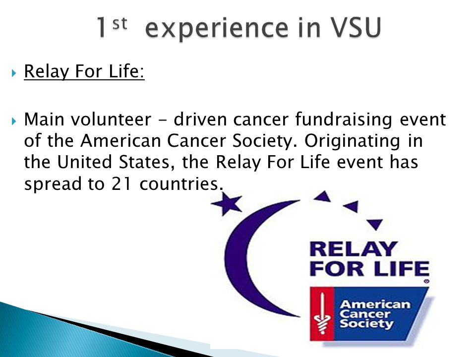 Relay For Life: Main volunteer - driven cancer fundraising event of the American Cancer Society.
