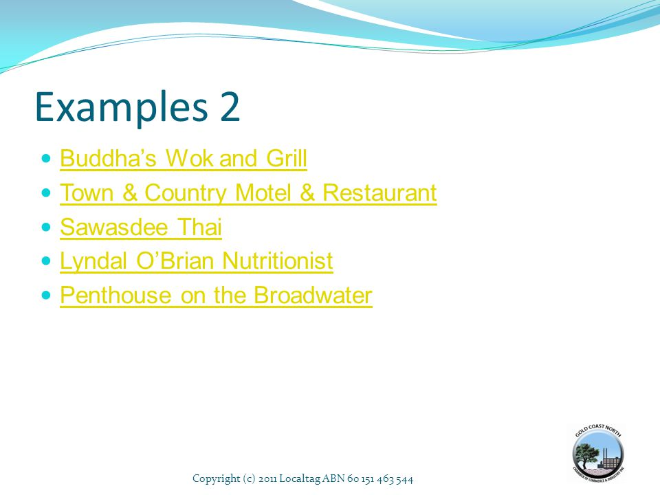Examples 2 Buddhas Wok and Grill Town & Country Motel & Restaurant Sawasdee Thai Lyndal OBrian Nutritionist Penthouse on the Broadwater Copyright (c)