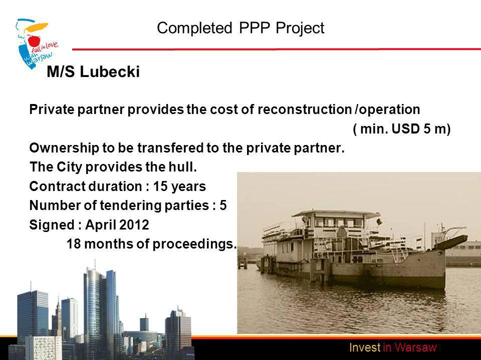 Invest in Warsaw Completed PPP Project M/S Lubecki Private partner provides the cost of reconstruction /operation ( min.