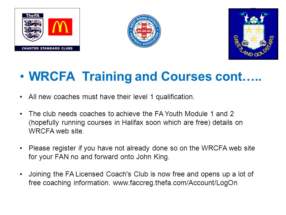 WRCFA Training and Courses cont….. All new coaches must have their level 1 qualification.