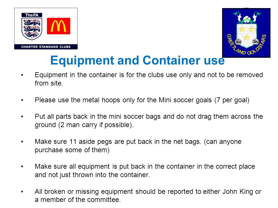 Equipment and Container use Equipment in the container is for the clubs use only and not to be removed from site.