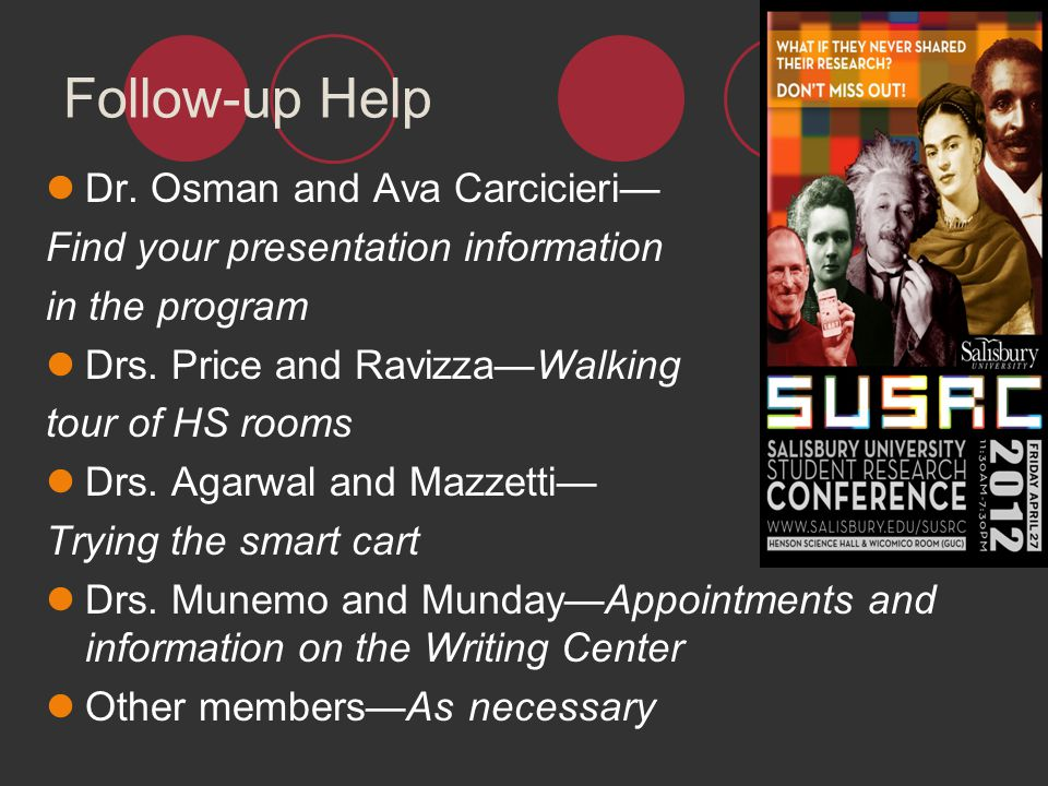Follow-up Help Dr. Osman and Ava Carcicieri Find your presentation information in the program Drs. Price and RavizzaWalking tour of HS rooms Drs. Agar