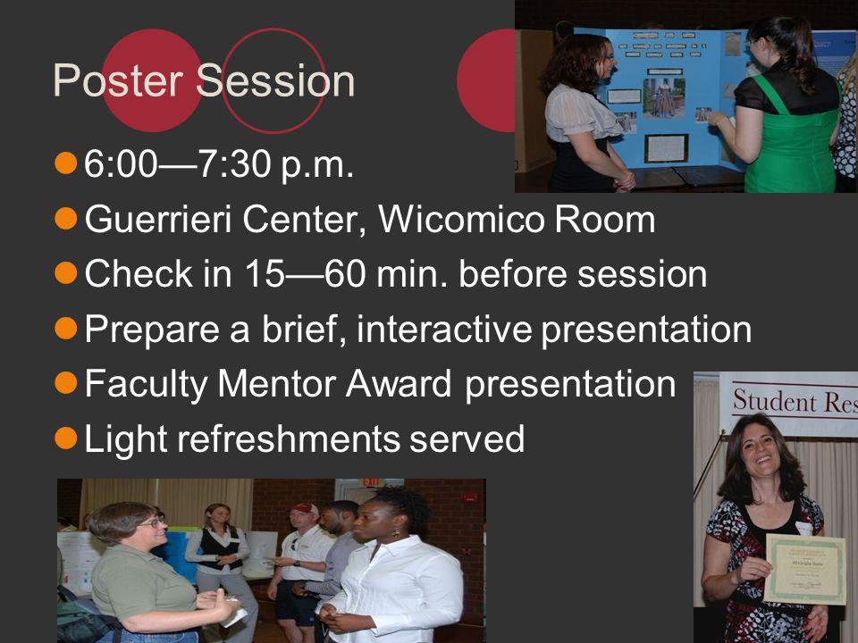 Poster Session 6:007:30 p.m. Guerrieri Center, Wicomico Room Check in 1560 min. before session Prepare a brief, interactive presentation Faculty Mento