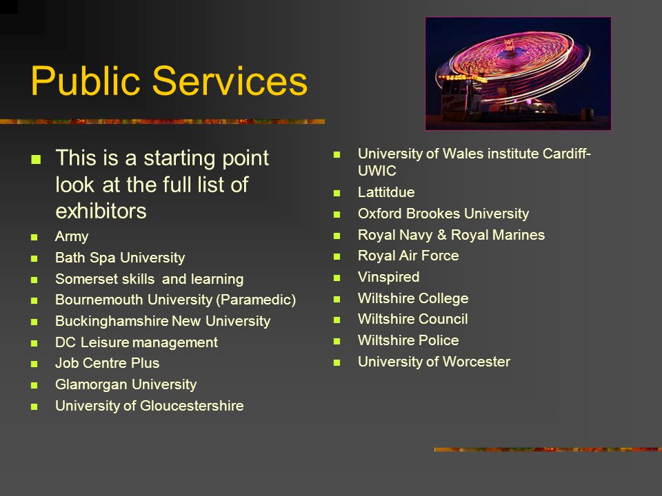 Public Services This is a starting point look at the full list of exhibitors Army Bath Spa University Somerset skills and learning Bournemouth Univers