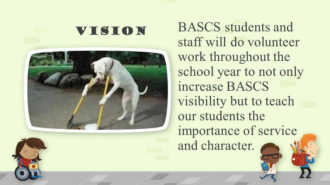 Vision BASCS students and staff will do volunteer work throughout the school year to not only increase BASCS visibility but to teach our students the importance of service and character.