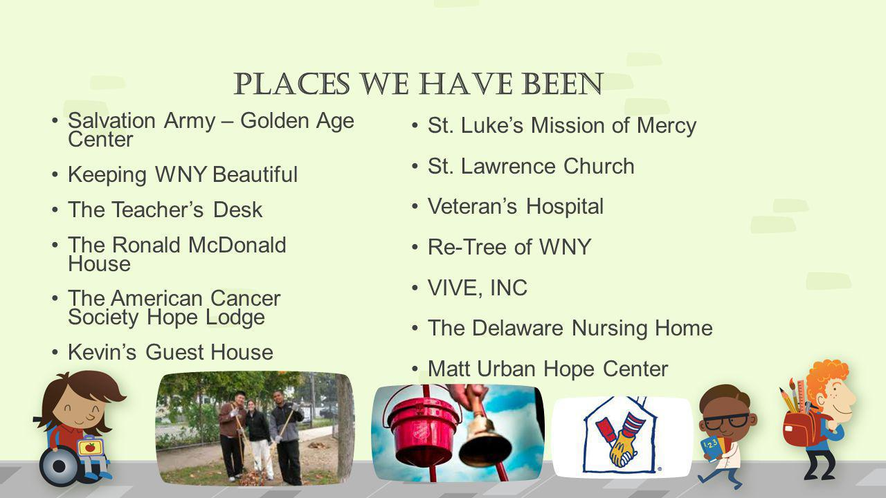 PLACES WE HAVE BEEN Salvation Army – Golden Age Center Keeping WNY Beautiful The Teachers Desk The Ronald McDonald House The American Cancer Society Hope Lodge Kevins Guest House St.