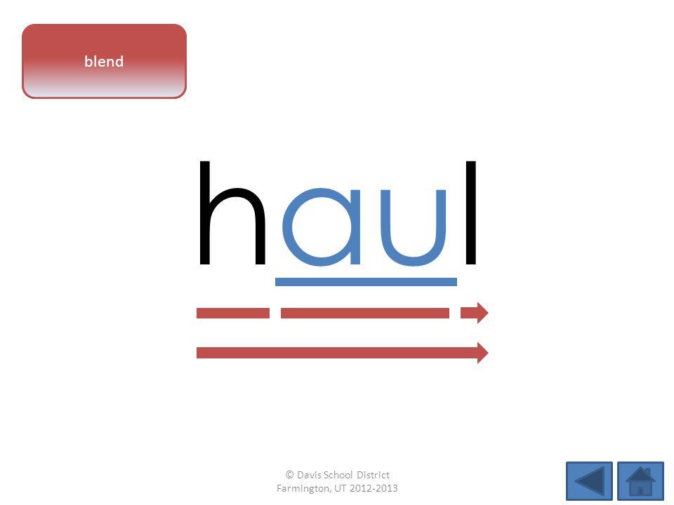 vowel pattern haul blend © Davis School District Farmington, UT 2012-2013