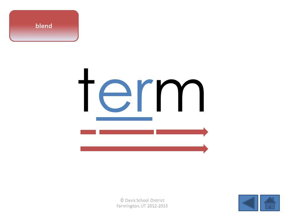 vowel pattern term blend © Davis School District Farmington, UT 2012-2013