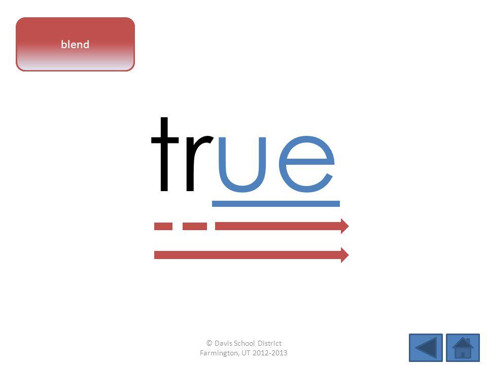 vowel pattern true blend © Davis School District Farmington, UT 2012-2013