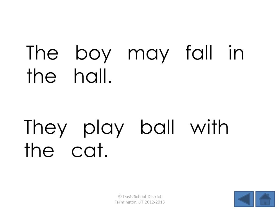 The boy may fall in the hall.