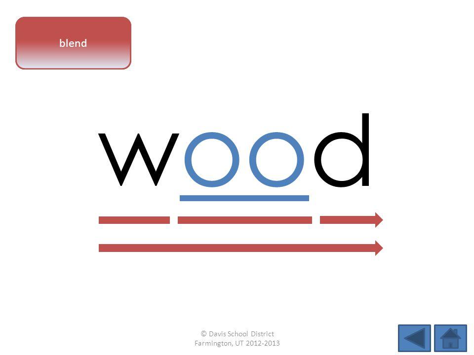 vowel pattern wood blend © Davis School District Farmington, UT 2012-2013