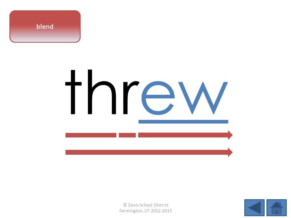 vowel pattern threw blend © Davis School District Farmington, UT 2012-2013