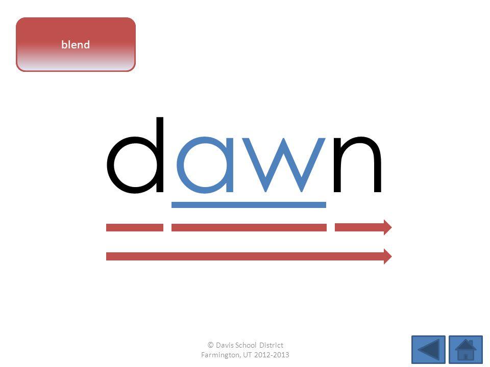 vowel pattern dawn blend © Davis School District Farmington, UT 2012-2013