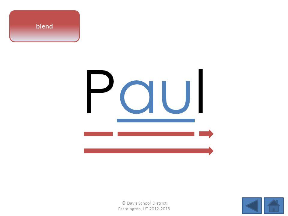 vowel pattern Paul blend © Davis School District Farmington, UT 2012-2013