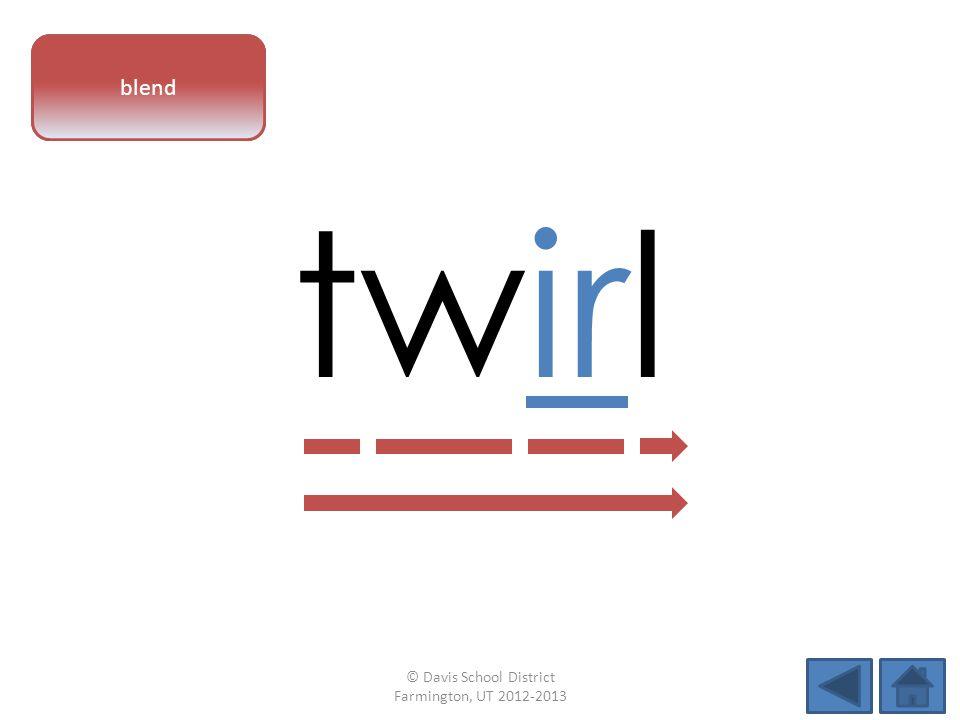 vowel pattern twirl blend © Davis School District Farmington, UT 2012-2013