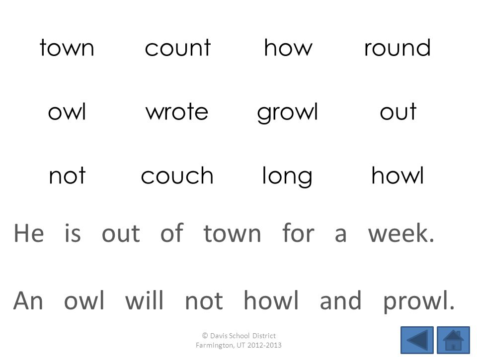 towncounthowround owlwrotegrowlout notcouchlonghowl An owl will not howl and prowl.