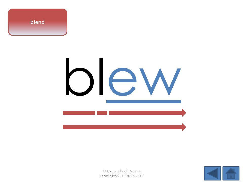 vowel pattern blew blend © Davis School District Farmington, UT 2012-2013