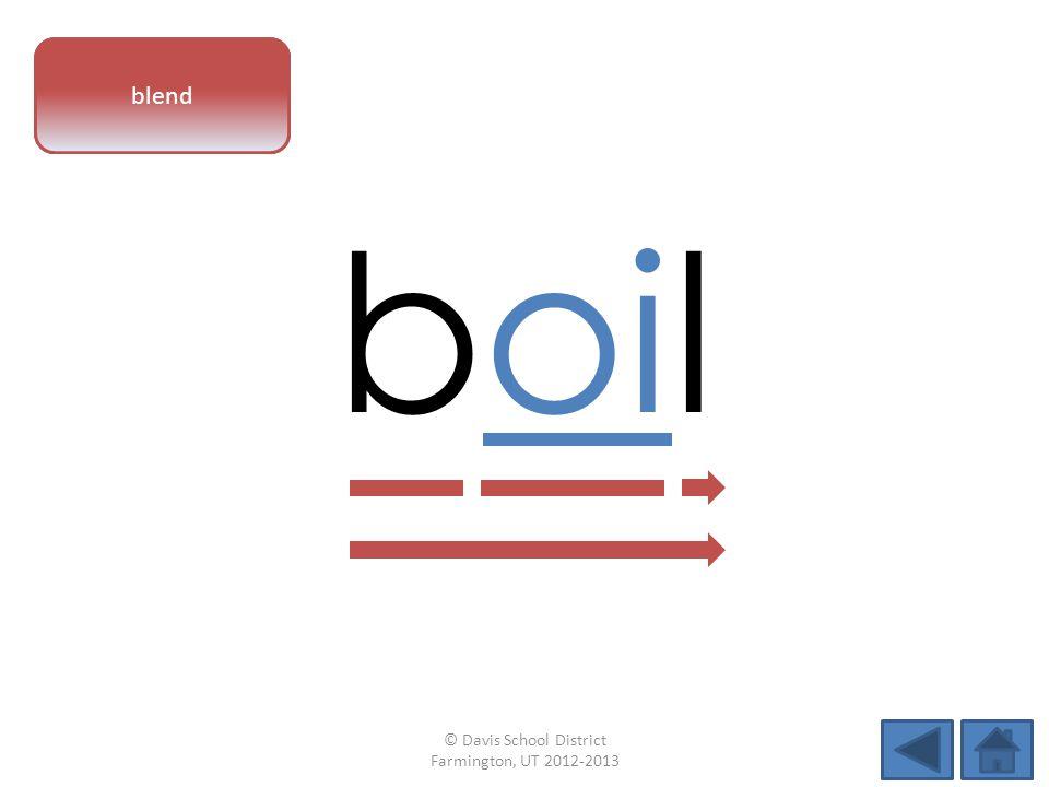 vowel pattern boil blend © Davis School District Farmington, UT 2012-2013