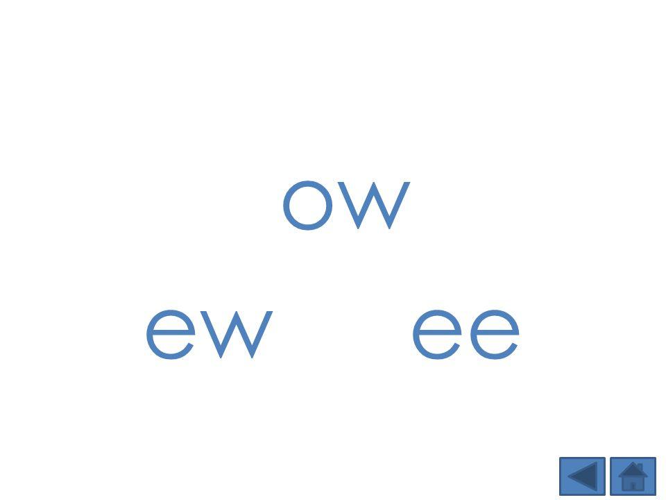 ow ew ee
