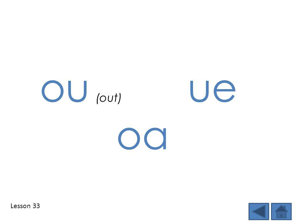 Lesson 33 ou (out) ue oa