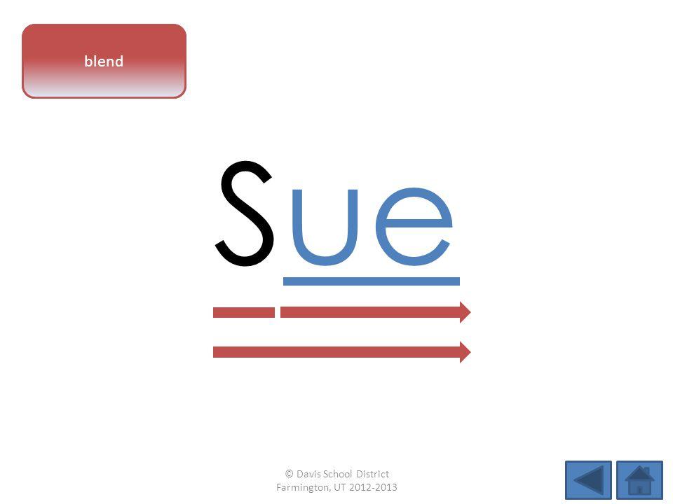 vowel pattern Sue blend © Davis School District Farmington, UT 2012-2013