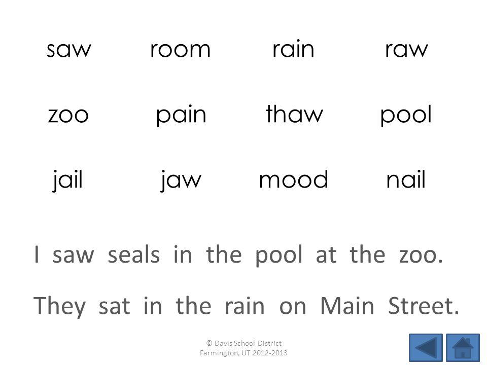 sawroomrainraw zoopainthawpool jailjawmoodnail They sat in the rain on Main Street.