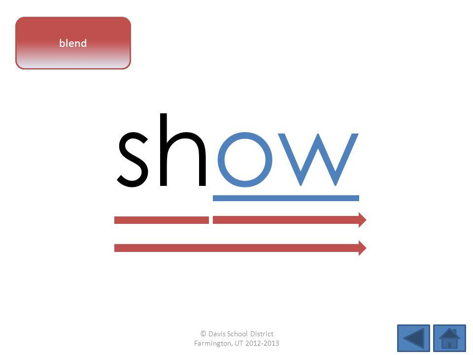 vowel pattern show blend © Davis School District Farmington, UT 2012-2013