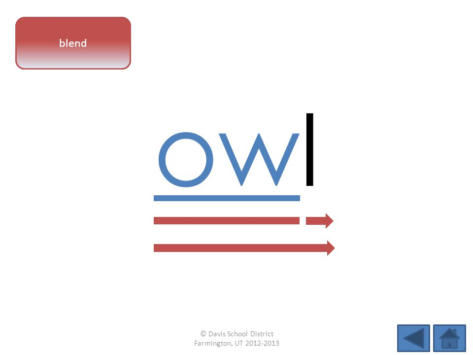 vowel pattern owl blend © Davis School District Farmington, UT 2012-2013